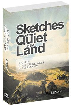 Sketches of the Quiet in the Land: Lights in the Dark Ages of Germany by Emma Frances A.(Shuttleworth) Bevan