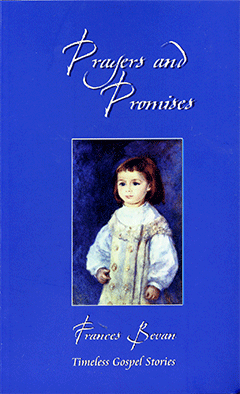 Prayers and Promises: Timeless Gospel Stories by Emma Frances A.(Shuttleworth) Bevan