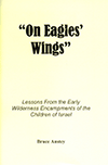 On Eagles' Wings: Lessons From the Early Wilderness Encampments of the Children of Israel by Stanley Bruce Anstey