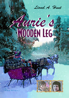 Aurie's Wooden Leg by Lionel A. Hunt