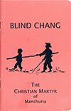 Blind Chang: The Christian Martyr of Manchuria by Florence Rosalind Bell-Smith Goforth