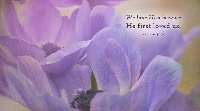 Purple Flower–1 John 4:19–Wallpaper