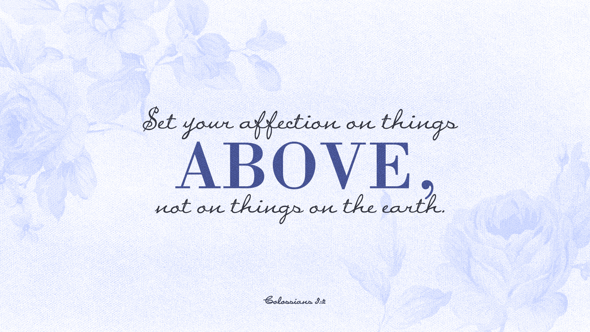 Above–Colossians 3:2–Wallpaper