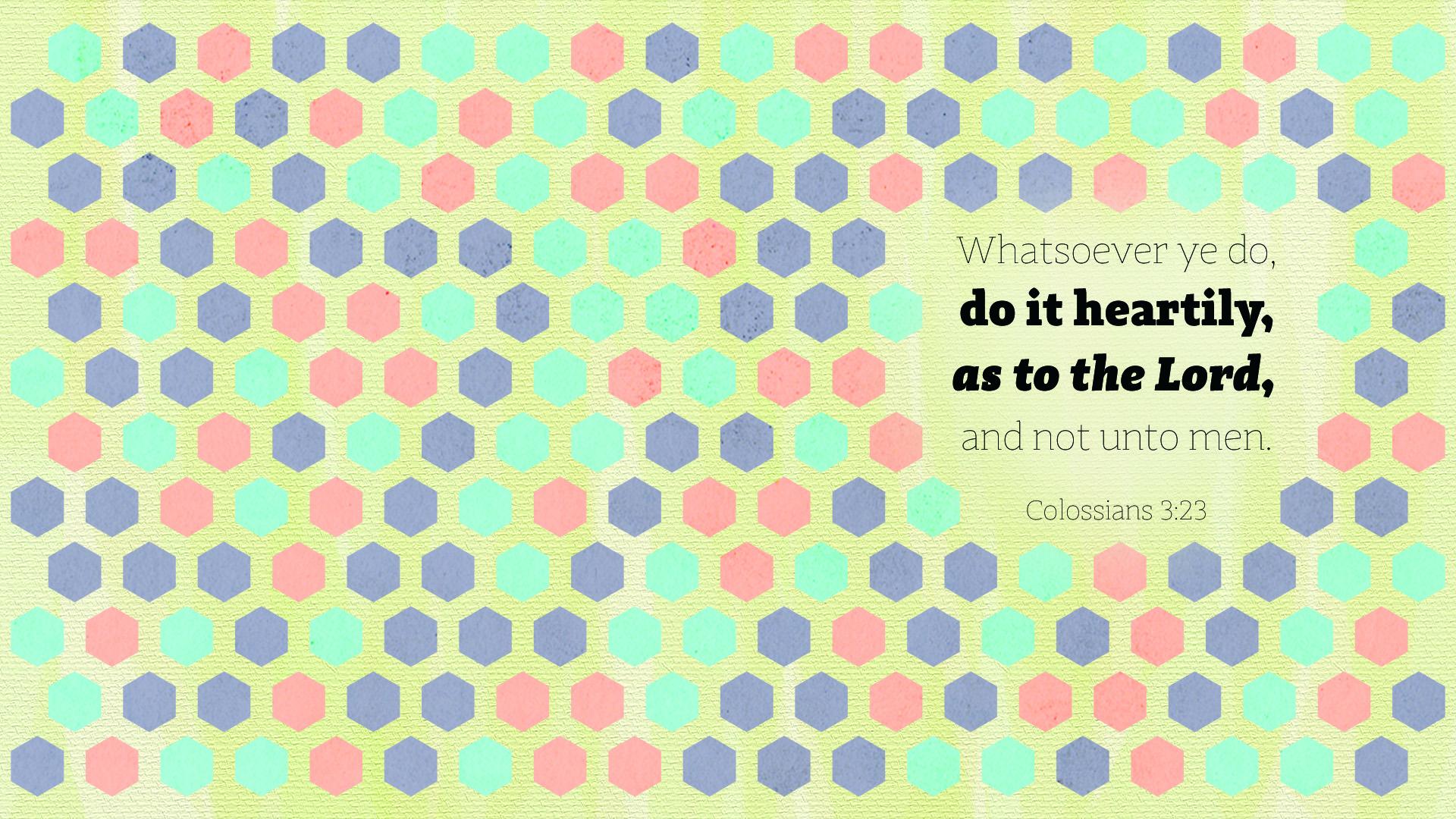 Hexagon1–Colossians 3:23–Wallpaper